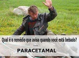 Qual é o remédio que avisa quando você está bêbado? Paracetamal.