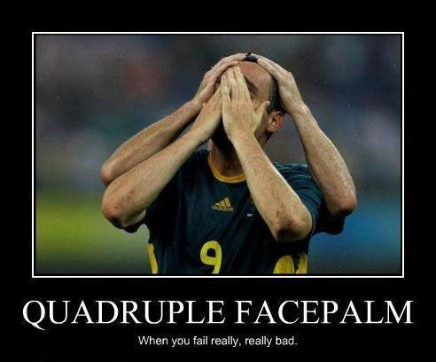 Quadruple facepalm. When you fail really, really bad.